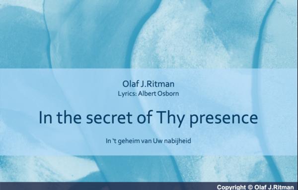 In the secret of Thy presence